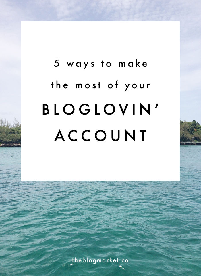 5 Ways to Make the Most of Your Bloglovin' Account | The Blog Market