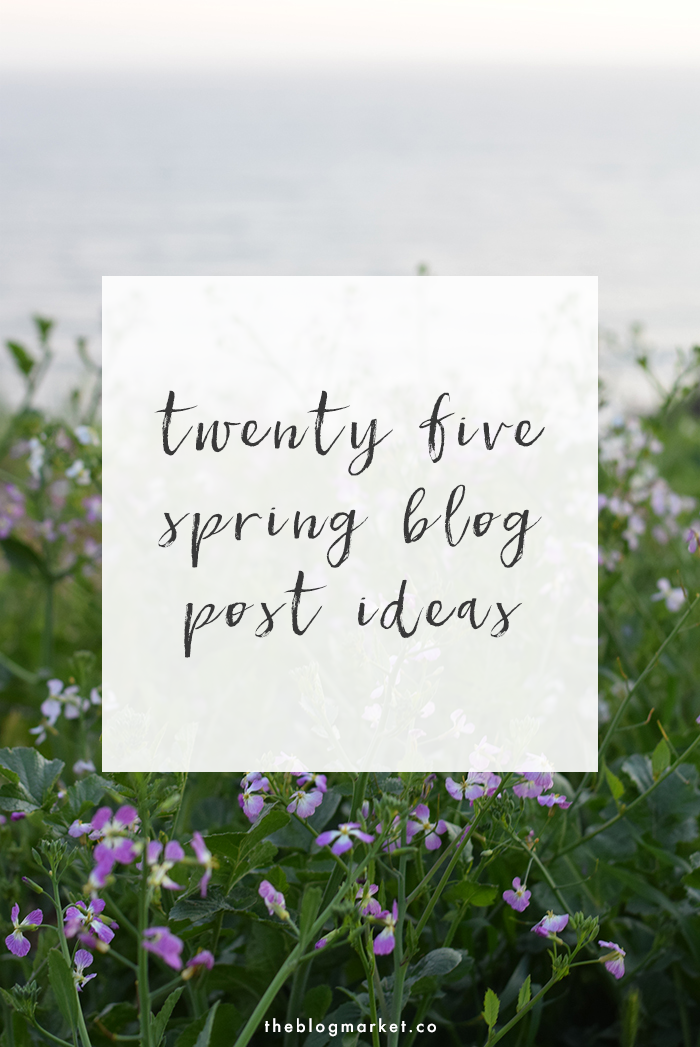 25 Spring Blog Post Ideas | The Blog Market