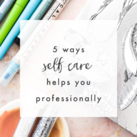 5 Ways Proper Self Care Helps You Professionally