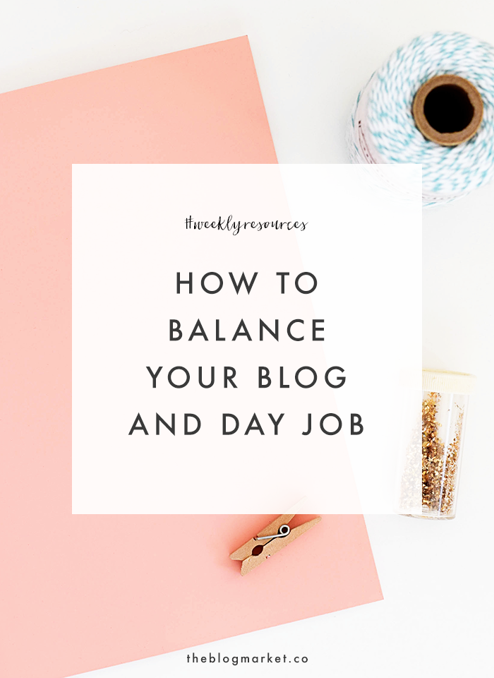 Resources for Bloggers: How to Balance Your Blog and Day Job