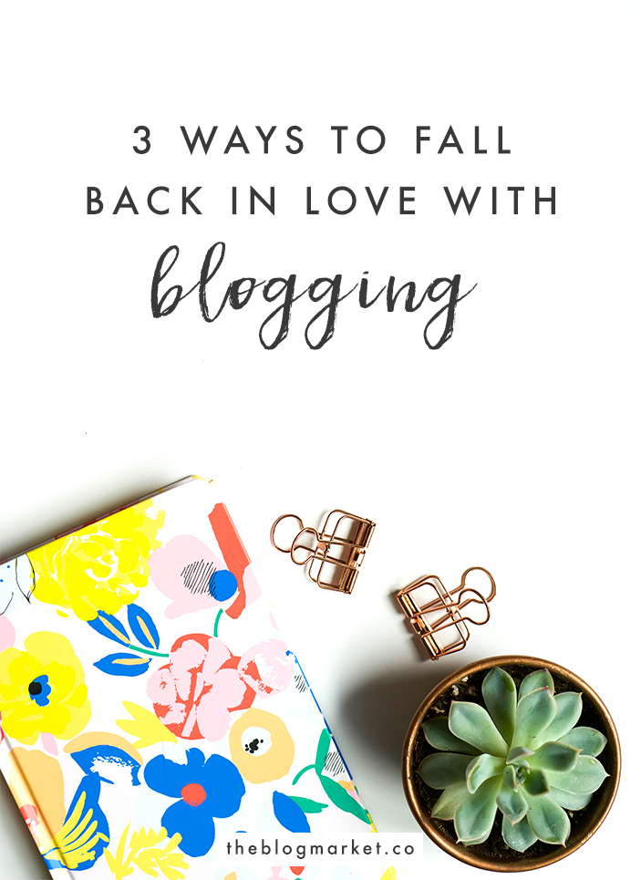 How to Fall Back in Love With Blogging | The Blog Market