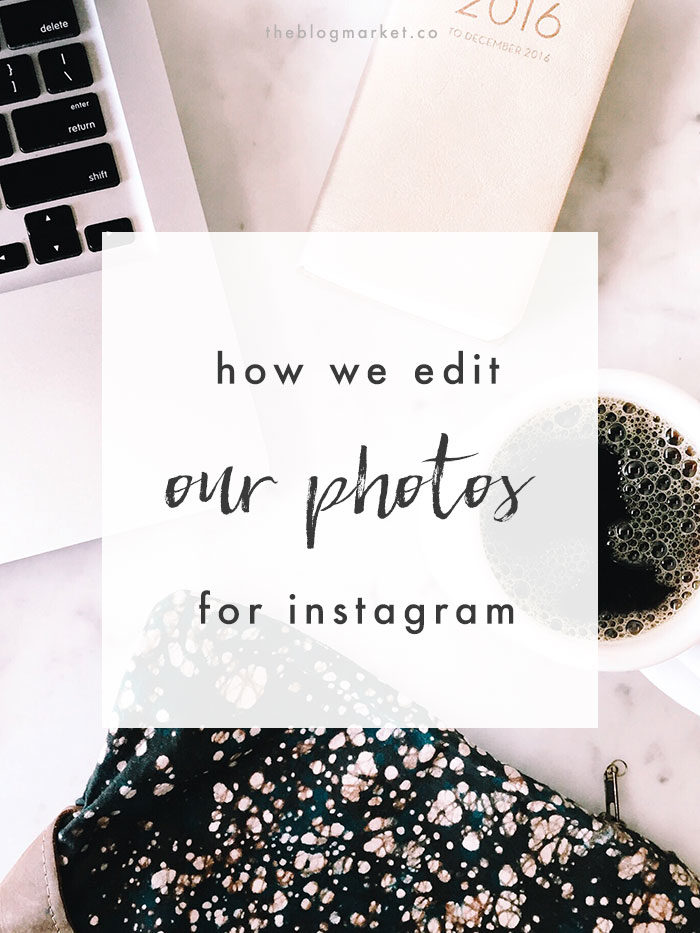 How I Edit My Photos for Instagram - The Blog Market