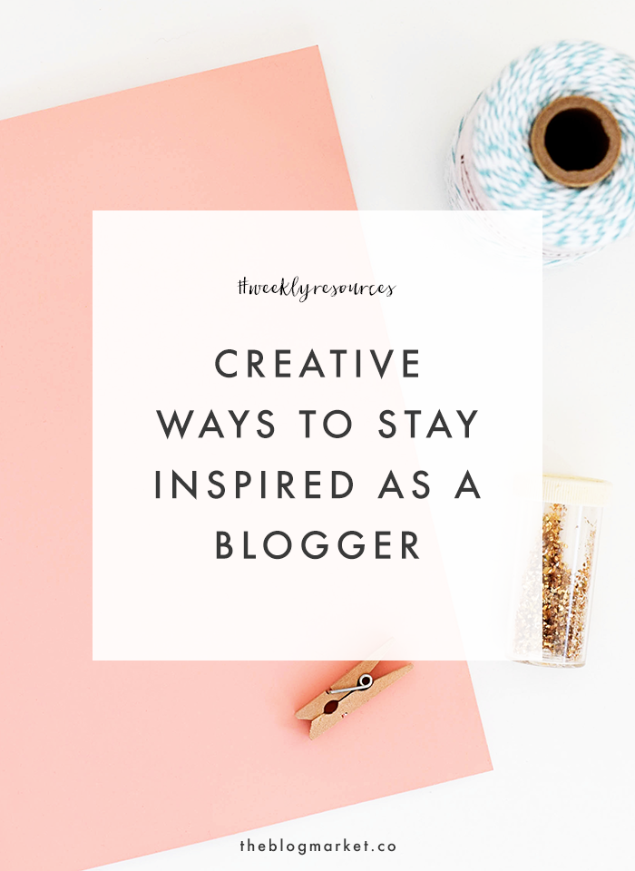 Creative Ways to Stay Inspired | The Blog Market
