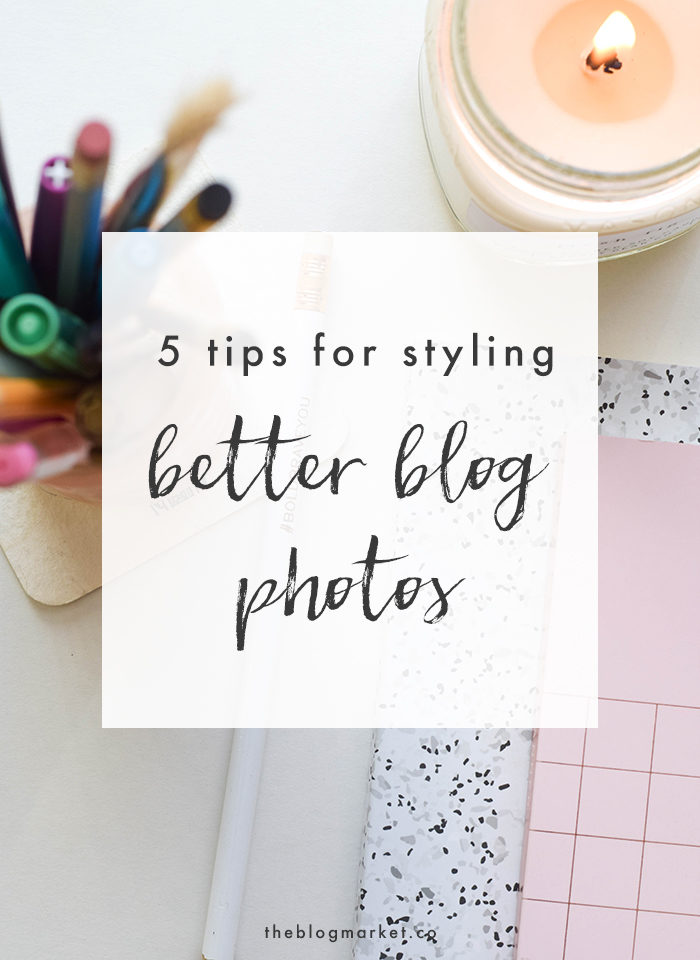 5 Tips for Styling Better Blog Photos - The Blog Market