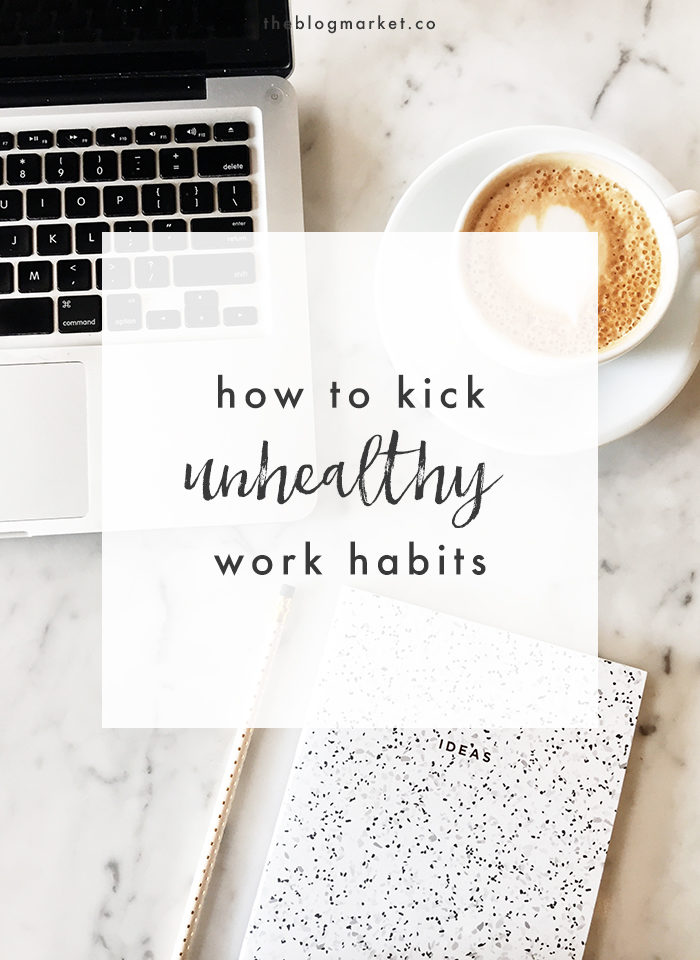 How to Kick Unhealthy Work Habits - The Blog Market