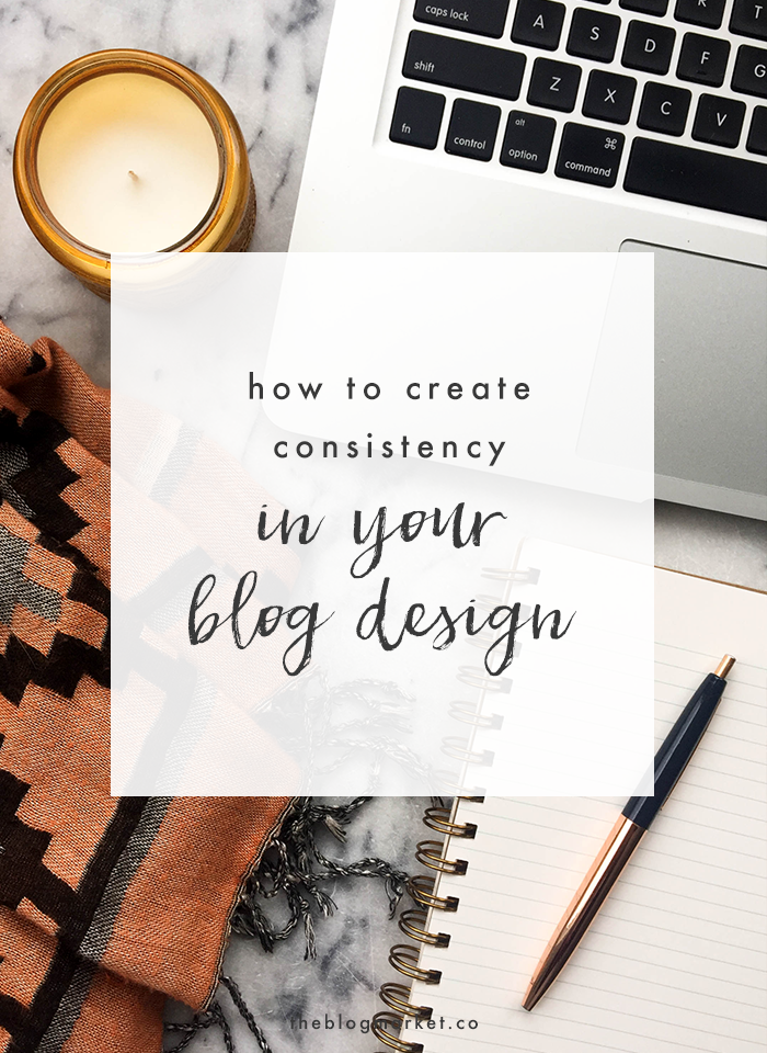 How to Create Consistency in Your Blog Design | The Blog Market