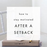 How to Stay Motivated After a Setback