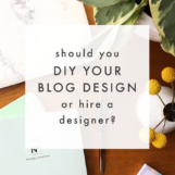 DIYing Your Blog Design vs. Hiring a Designer