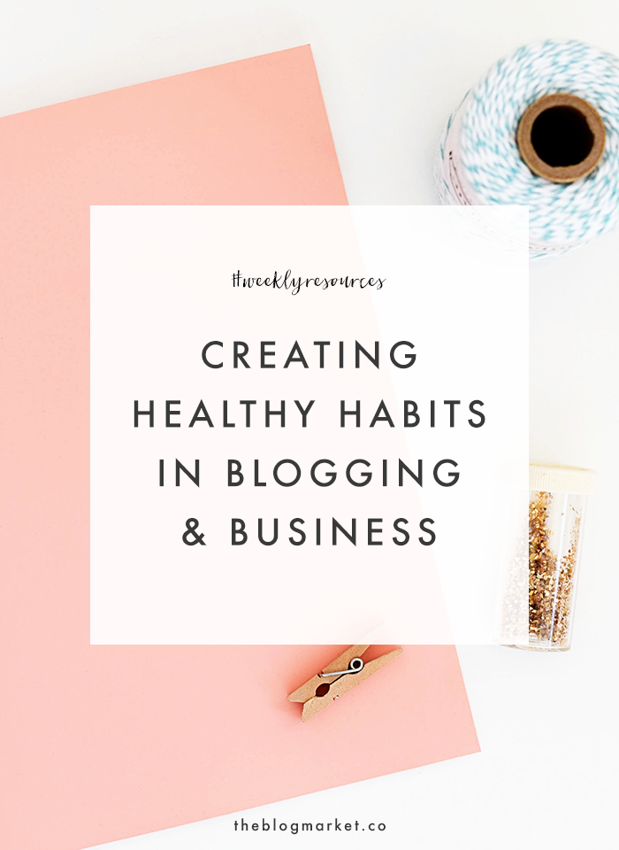 Creating Healthy Habits in Blogging & Business