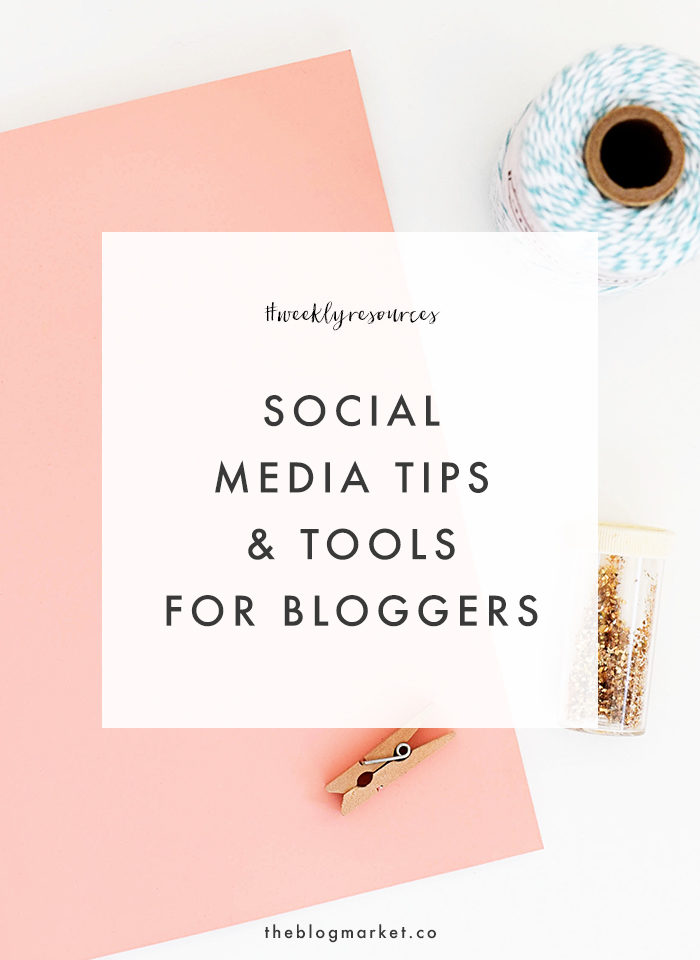 Weekly Resources: Social Media Tips for Bloggers - The Blog Market