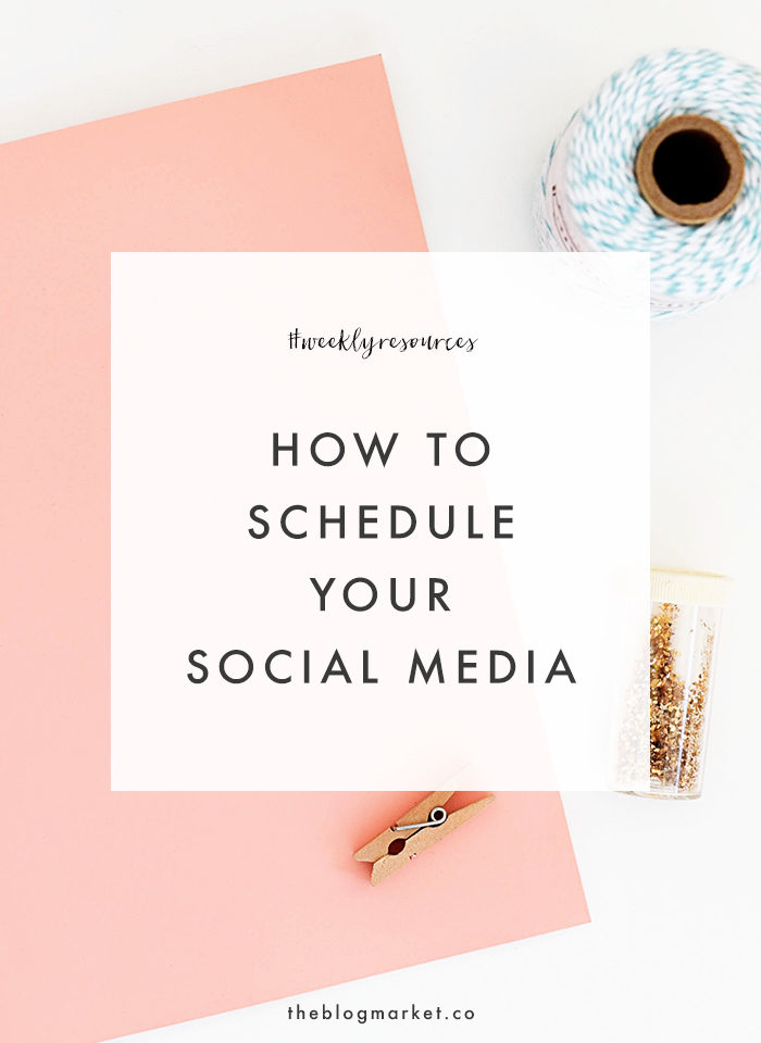 How to Schedule Social Media - The Blog Market #weeklyresources