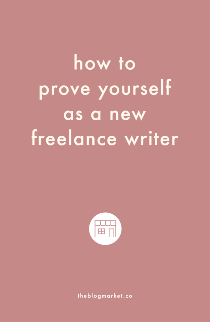 How to Prove Yourself as a New Freelance Writer | The Blog Market